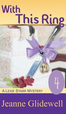 With This Ring (a Lexie Starr Mystery, Book 4) by Jeanne Glidewell