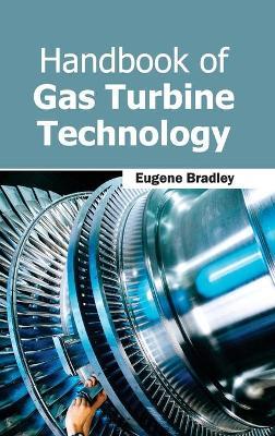 Handbook of Gas Turbine Technology by Eugene Bradley