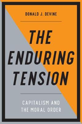 The Enduring Tension: Capitalism and the Moral Order by Donald J. Devine