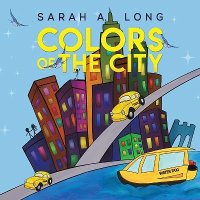 Colors of the City by Sarah a Long