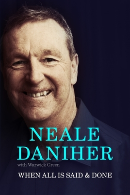When All is Said & Done by Neale Daniher