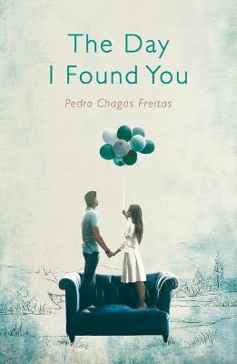 The Day I Found You by Pedro Chagas Freitas