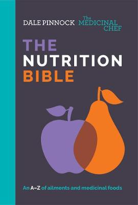 The Medicinal Chef: The Nutrition Bible: An A-Z of ailments and medicinal foods by Dale Pinnock