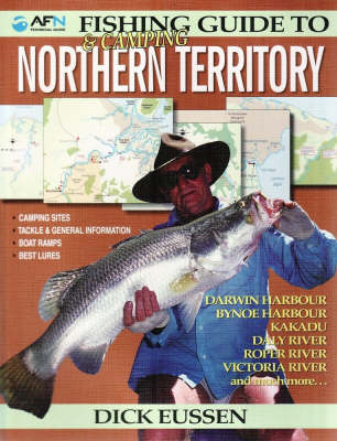 Fishing & Camping Guide to Northern Territory by Dick Eussen