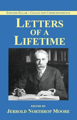 Edward Elgar: Letters of a Lifetime by Jerrold Northrop Moore