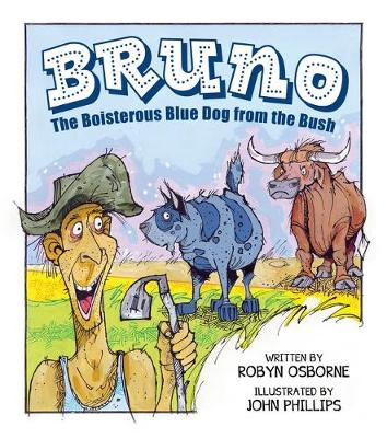 Bruno: The Boisterous Blue Dog from the Bush by Robyn and Phillips, John Osborne