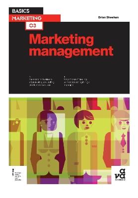 Basics Marketing 03: Marketing Management by Brian Sheehan