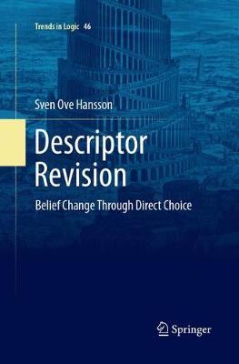 Descriptor Revision: Belief Change through Direct Choice by Sven Ove Hansson