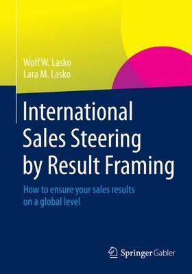 International Sales Steering by Result Framing by Wolf W. Lasko
