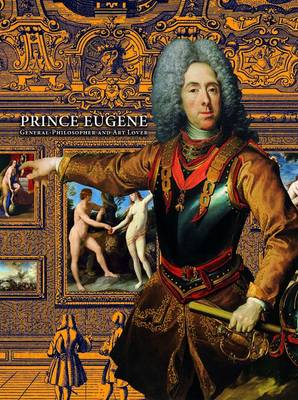 Prince Eugene: General-Philosopher and Art Lover by Agnes Husslein-Arco