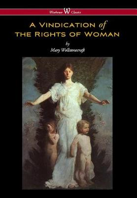Vindication of the Rights of Woman (Wisehouse Classics - Original 1792 Edition) by Mary Wollstonecraft