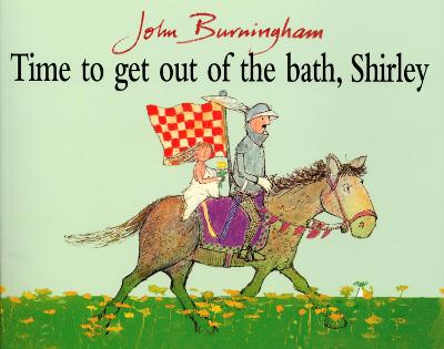 Time To Get Out Of The Bath, Shirley by John Burningham