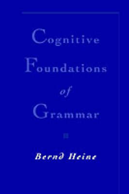 Cognitive Foundations of Grammar by Bernd Heine