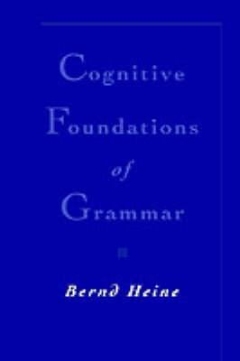 Cognitive Foundations of Grammar by Bernd Heine