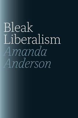 Bleak Liberalism by Amanda Anderson