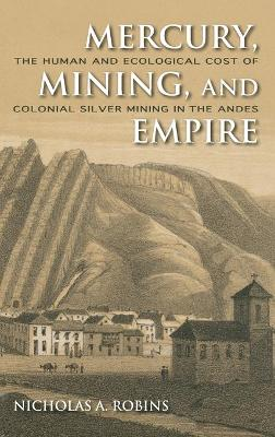 Mercury, Mining, and Empire by Nicholas Robins
