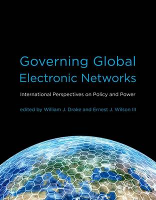 Governing Global Electronic Networks by William J. Drake
