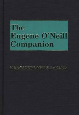 Eugene O'Neill Companion by Eugene Gladstone O'Neill