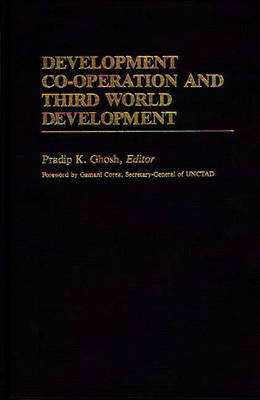 Development Co-operation and Third World Development by Pradip K. Ghosh