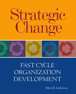 Strategic Change: Fast Cycle Organizational Development by Merrill C. Anderson