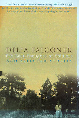 The Lost Thoughts of Soldiers and Selected Stories by Delia Falconer
