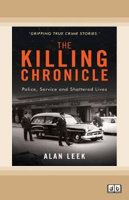 The Killing Chronicle: Police Service and Shattered Lives by Alan Leek