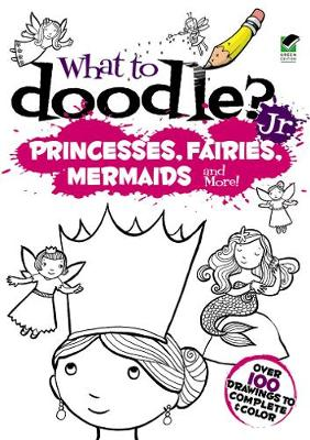 What to Doodle? Jr.--Princesses, Fairies, Mermaids and more! by Airlie Anderson