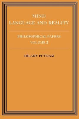 Philosophical Papers: Volume 2, Mind, Language and Reality by Hilary Putnam
