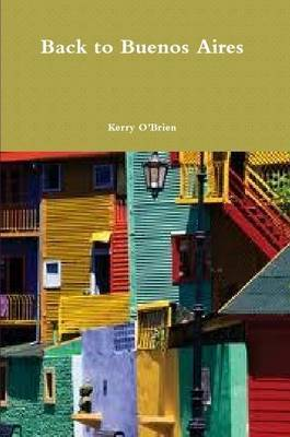 Back to Buenos Aires by Kerry O'Brien
