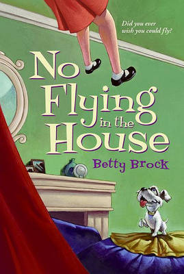No Flying in the House by Betty Brock Brock
