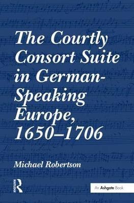 Courtly Consort Suite in German-Speaking Europe, 1650-1706 book