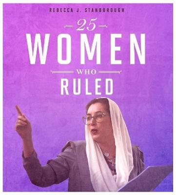 25 Women Who Ruled by Rebecca J Stanborough