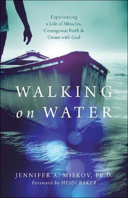 Walking on Water by Jennifer A Miskov Ph D