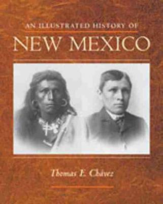 Illustrated History of New Mexico by Thomas E. Chavez