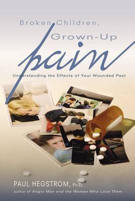 Broken Children, Grown-Up Pain (Revised) by Paul Hegstrom