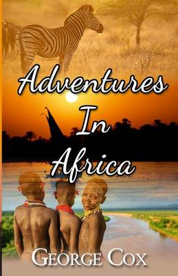Adventures in Africa by George Cox