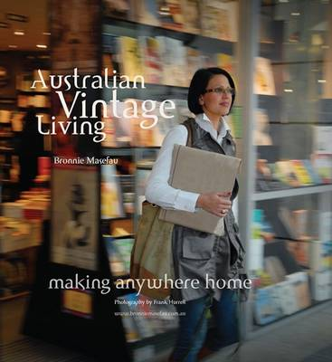 Australian Vintage Living: Putting the Heart Back into Home by Bronnie Masefau