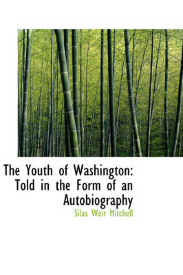 The Youth of Washington: Told in the Form of an Autobiography by Silas Weir Mitchell