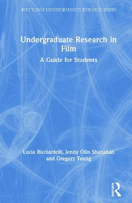 Undergraduate Research in Film: A Guide for Students book