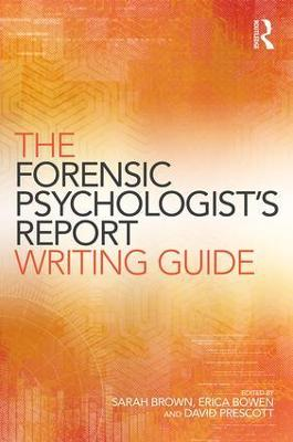 The Forensic Psychologist's Report Writing Guide by Sarah Brown
