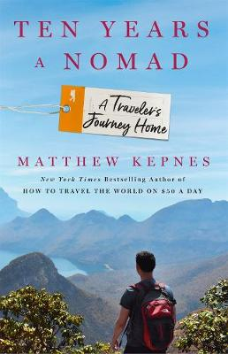 Ten Years a Nomad: A Traveler's Journey Home by Matthew Kepnes