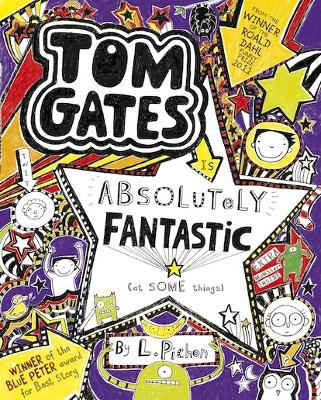 Tom Gates is Absolutely Fantastic (at some things) by Liz Pichon