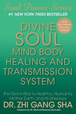 Divine Soul Mind Body Healing and Transmission Sys by Zhi Gang Sha