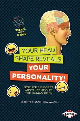 Your Head Shape Reveals Your Personality! by Christine Zuchora-Walske