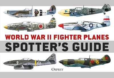 World War II Fighter Planes Spotter's Guide by Tony Holmes