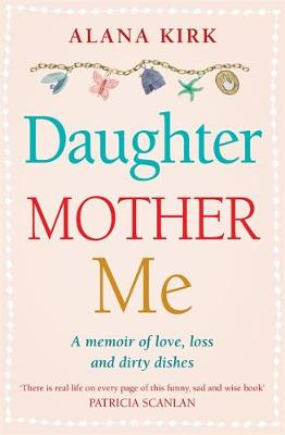 Daughter, Mother, Me by Alana Kirk