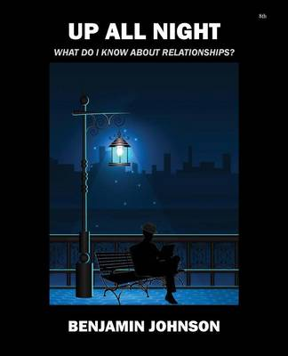 Up All Night: What Do I Know about Relationships? by Benjamin Johnson