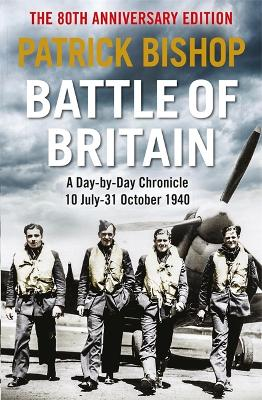 Battle of Britain: A day-to-day chronicle, 10 July-31 October 1940 by Patrick Bishop