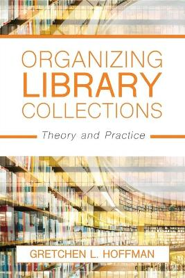 Organizing Library Collections: Theory and Practice by Gretchen L. Hoffman