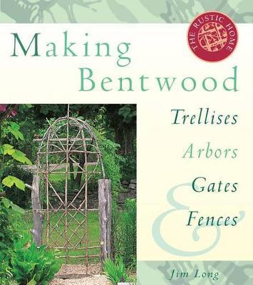 Making Bentwood Trellises, Arbors, Gates and Fences by Jim Long